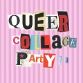 Atelier Queer Collage Party